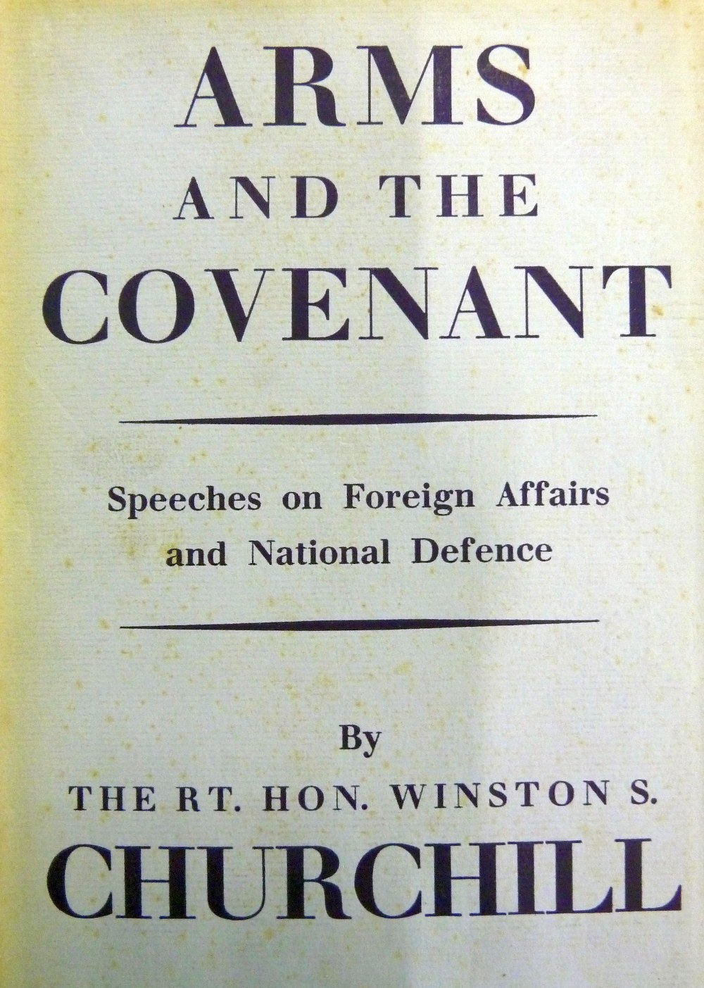 Lot 129 - CHURCHILL, RT. HON. WINSTON S. Arms and Covenant. Speeches on Foreign Affairs and National