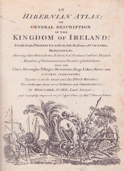 Lot 21 - 1798: An Hibernian Atlas; or General Description of the Kingdom of Ireland...9.5 by 7.5in.recess