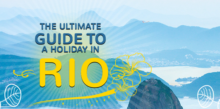 The Ultimate Guide to a Holiday in Rio