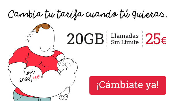 Cambia tu tarifa cuando tú quieras: 20 GB con llamadas si límte a 25€. ¡Cámbiate ya!