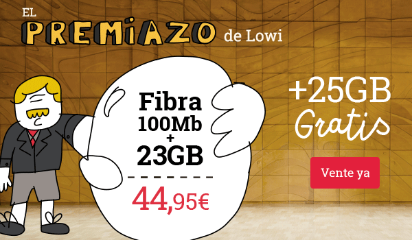 El PREMIAZO de Lowi: 100Mb de fibra, más 23GB y llamadas sin límite a 44,95€ más 25GB gratis