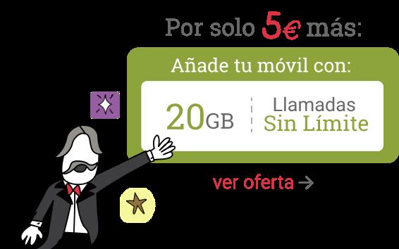Por solo 5€ más añade tu móvil con 20GB y llamadas sin límite