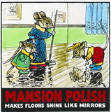'Mansion Polish - Makes Floors Shine like Mirrors', poster, c 1950.