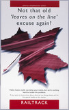 'Not that old 'leaves on the line' excuse again?', Railtrack poster, 1999.
