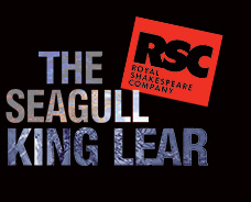 2007-The seagull King Lear at the former New London theatre, now Gillian Lynne in London's West End. Book theatre tickets