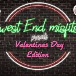 West End Misfits Valentines Day Edition