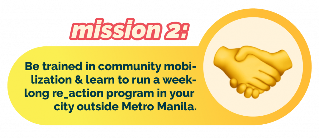 Mission 2: be trained in community mobilisation & running a week-long re_action program in your city outside Metro Manila.