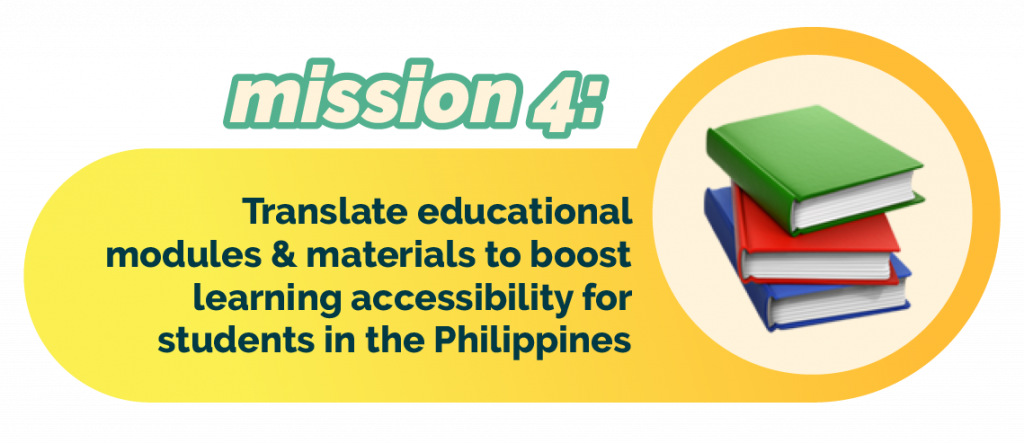 Mission 4: translate educational modules and materials to boost learning accessibility for students around the Philippines.