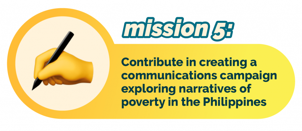 Mission 5: contribute in creating a communications campaign exploring narratives of poverty in the Philippines.