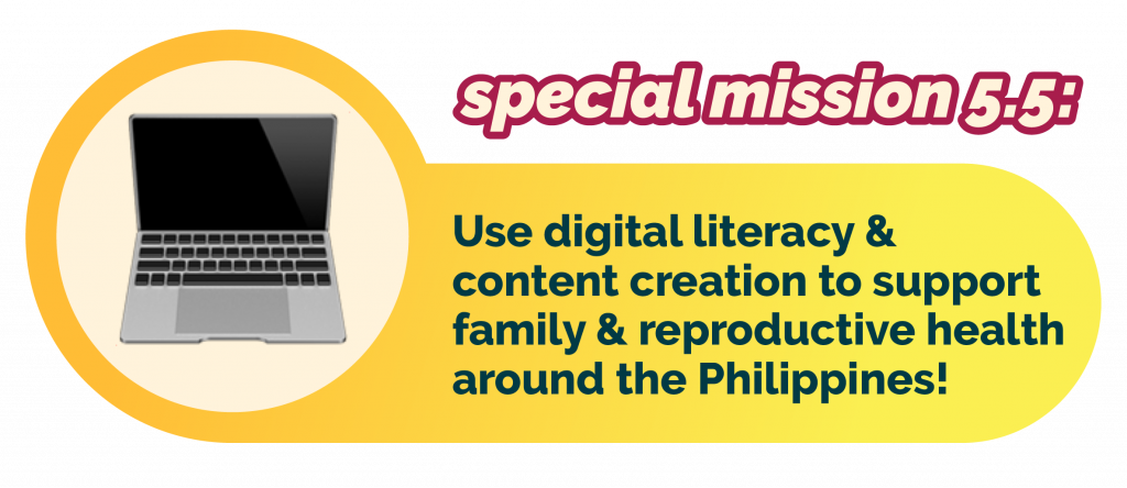 Special Mission 5.5: Use digital literacy & content creation to support family & reproductive health around the Philippines!