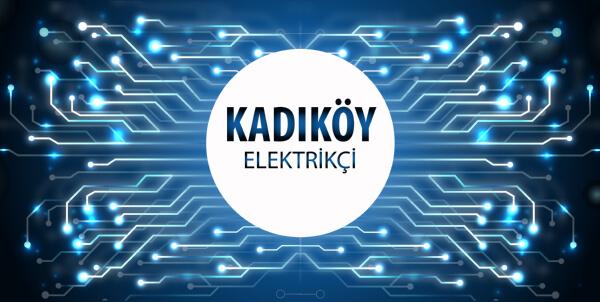 Kadıköy Elektrikçi - Kadıköy'ün Tüm Mahallelerine 7/24 Elektrikçi Hizmeti için Bizi Arayın!