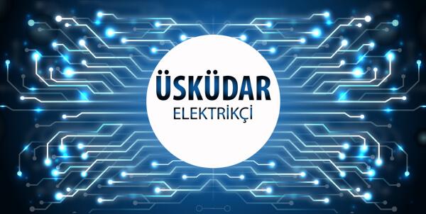 Üsküdar Elektrikçi - Üsküdar'ın Tüm Mahallelerine 7/24 Elektrikçi Hizmeti için Bizi Arayın!