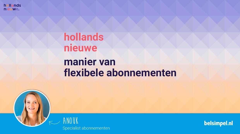 Van onze Specialist Abonnementen Anouk | hollansnieuwe: flexibele abonnementen
