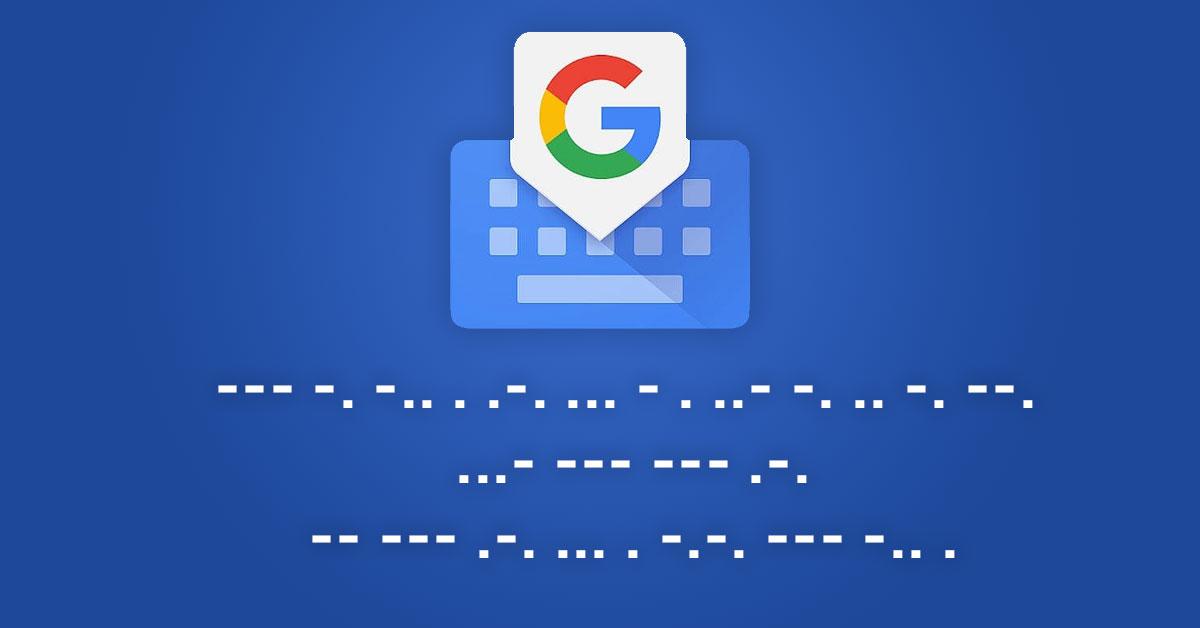 Biep biep biep: Google Gboard ondersteunt nu morsecode-invoer!