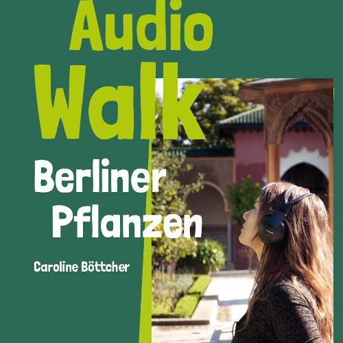 Berliner Pflanzen - Ein Audiowalk durch die Gärten der Welt