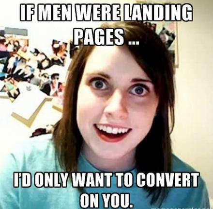 Если бы мужчины были целевыми страницами, то я согласилась бы на конверсию только с тобой.