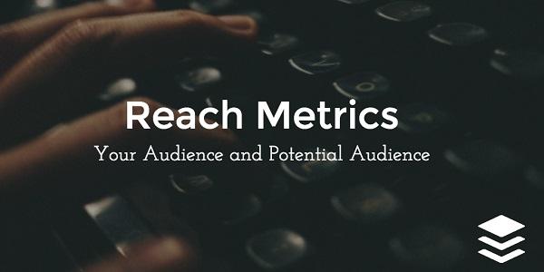 Метрики охвата: ваша реальная и потенциальная аудитория
