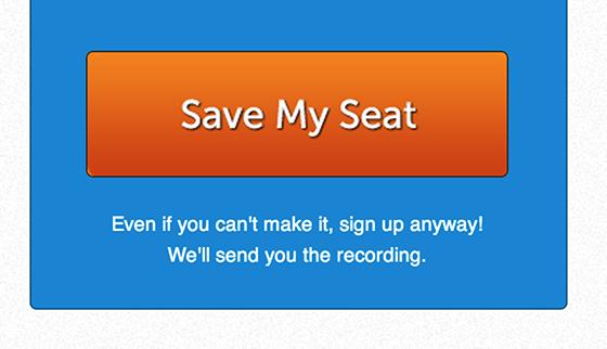 Надпись на кнопке: «Занять место». Клик-триггер: «Даже если у вас не получится, все равно подписывайтесь! Мы вышлем вам запись вебинара»