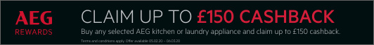 Up to £150 cashback when you purchase any qualifying AEG kitchen or laundry appliance 05.02.2020 - 06.03.2020