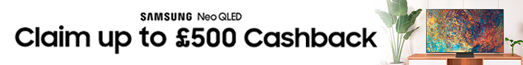 Samsung - Buy a Samsung Neo QLED TV and claim up to £500 cashback. 30.06.2021 - 07.09.2021