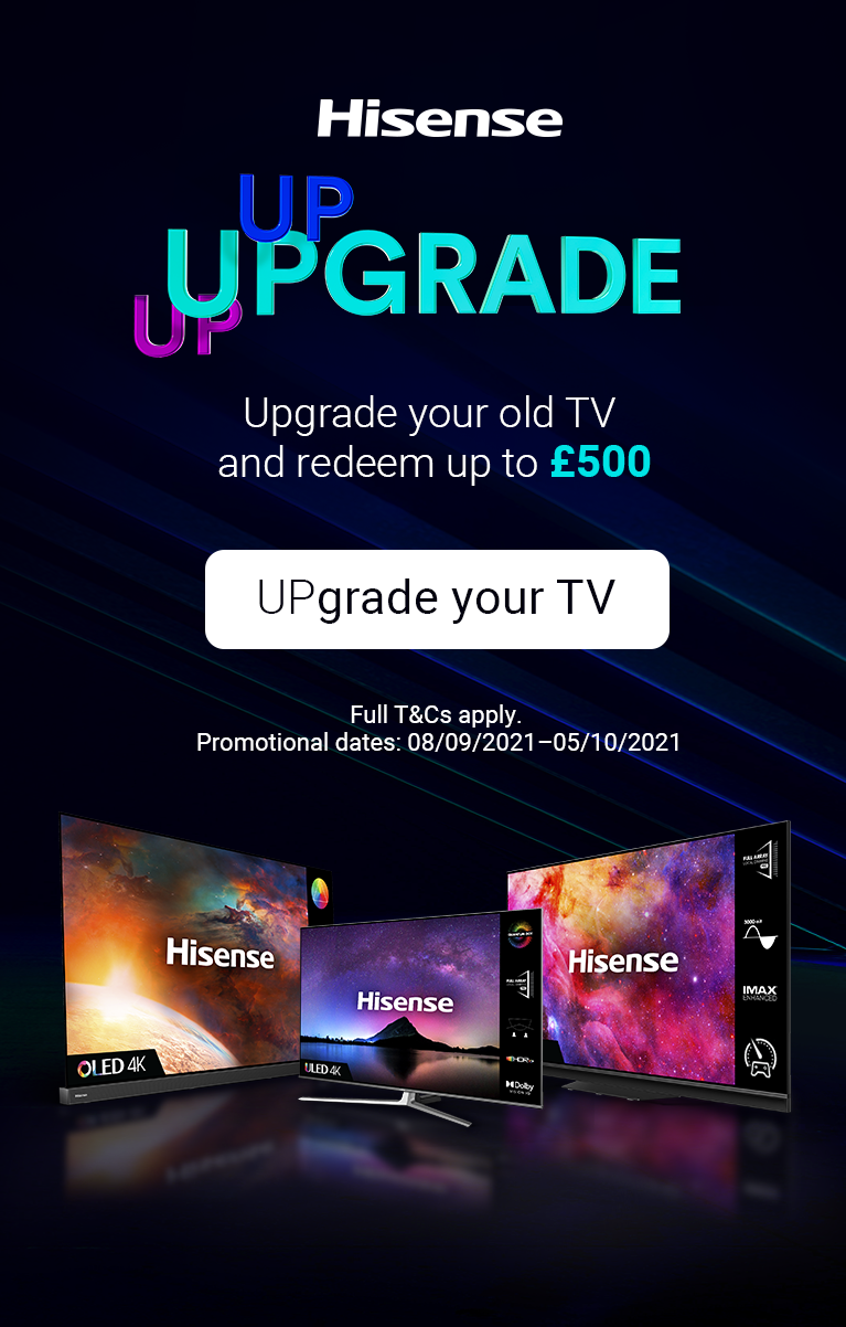 Hisense up up upgrade your old TV and redeem up to 500 pounds