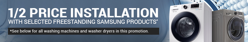 Half price installation with selected Samsung Washers and Dryers