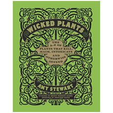 Wicked Plants - Plants That Kill, Maim Intoxicate and Otherwise Offend