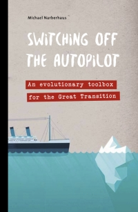 Switching off the autopilot: An evolutionary toolbox for the Great Transition (Kindle)