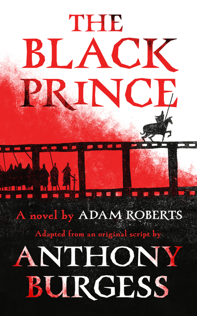 The Black Prince by Anthony Burgess and Adam Roberts: Unbound
