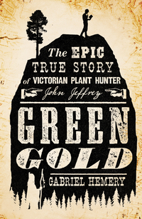 Cover of Green Gold: The Epic True Story of Victorian Plant Hunter John Jeffrey