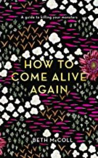 Cover of How to Come Alive Again