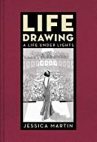 Cover of Life Drawing: A Life Under Lights