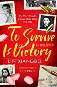 Cover of To Survive is Victory: One Man's Struggle to Forge a New China 1918-1980