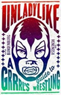 Cover of Unladylike: A Grrl's Guide to Wrestling