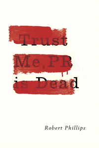 Cover of Trust Me, PR is Dead