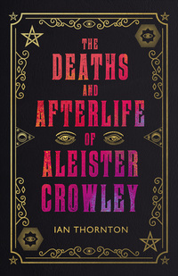 Cover of The Deaths and Afterlife of Aleister Crowley