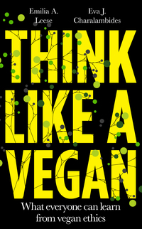 Cover of Think like a Vegan: What everyone can learn from vegan ethics