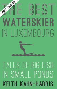 Cover of First Chapter Of The Best Water Skier In Luxembourg