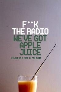 Cover of F**k The Radio, We've Got Apple Juice