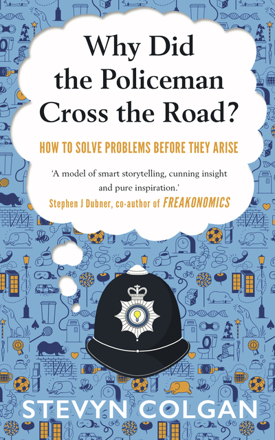 Why Did The Policeman Cross the Road? by Stevyn Colgan: Unbound