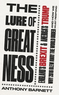 Cover of THE LURE OF GREATNESS: England's Brexit and America's Trump