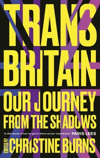 Cover of Trans Britain: Our Long Journey from the Shadows