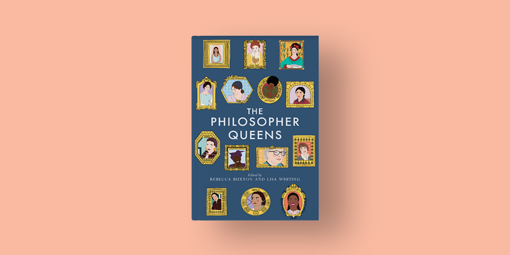 The Philosopher Queens by Rebecca Buxton and Lisa Whiting: Unbound