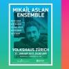 Mikaîl Aslan Ensemble Volkshaus, Weisser Saal Zürich Tickets