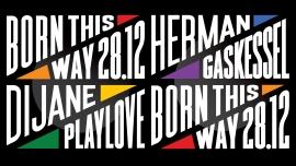 Born this Way w/ Dijane Playlove & Herman Gaskessel Bern Billets