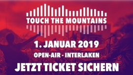 Touch The Mountains Festgelände Höheweg Interlaken Tickets