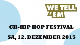 We tell'em - CH-Hiphop-Festival Kulturfabrik Lyss Lyss Tickets