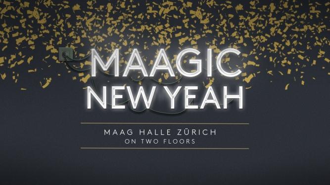 Maagic New Yeah 18 19 MAAG Halle Zürich Tickets