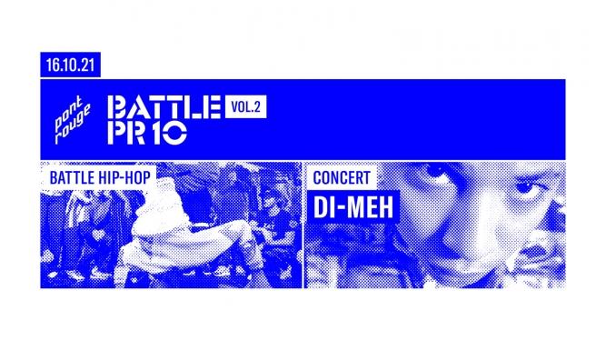 PR 10 Battle Vol2 + Concert Di-Meh Le Pont  Rouge Monthey Billets