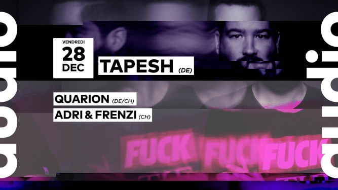 Tapesh - Quarion - Adri & Frenzi Audio Club Genève Tickets